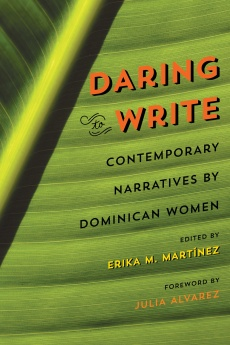 Daring to WriteContemporary Narratives by Dominican WomenEdited by Erika M. MartínezForeword by Julia Alvarez