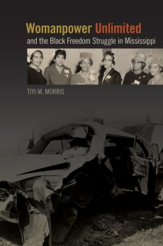 Womanpower Unlimited and the Black Freedom Struggle in Mississippi Tiyi M. Morris