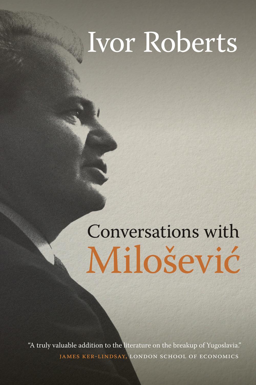 Deal of the Week: Conversations with Milošević by Sir Ivor Roberts |