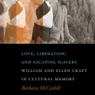 """""""Barbara McCaskill demonstrates that the Crafts' life and famous story reveal a great deal about how transatlantic literature, culture, and history have been managed and misrepresented over the years. This valuable and revealing history is the go-to study for anyone interested in the Crafts."""" —John Ernest, author of A Nation within a Nation: Organizing African-American Communities before the Civil War"""